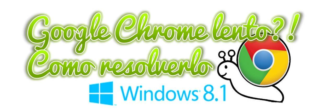 google-chrome-lento-win81-resolverlo